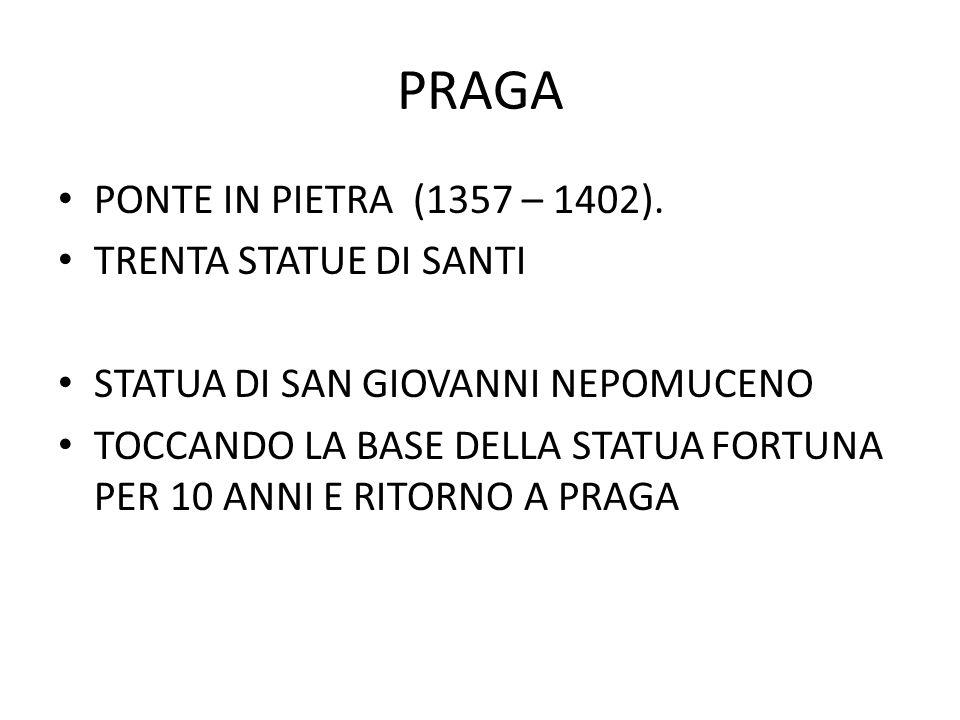PRAGA PONTE IN PIETRA (1357 – 1402). TRENTA STATUE DI SANTI STATUA DI SAN GIOVANNI NEPOMUCENO TOCCANDO LA BASE DELLA STATUA FORTUNA PER 10 ANNI E RITO