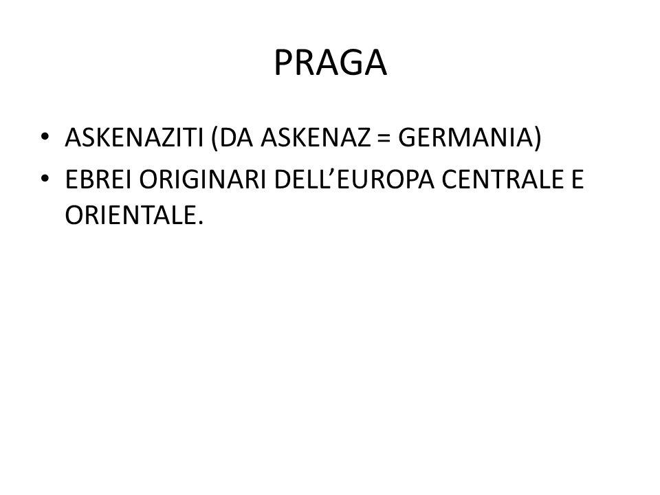 PRAGA ASKENAZITI (DA ASKENAZ = GERMANIA) EBREI ORIGINARI DELL'EUROPA CENTRALE E ORIENTALE.