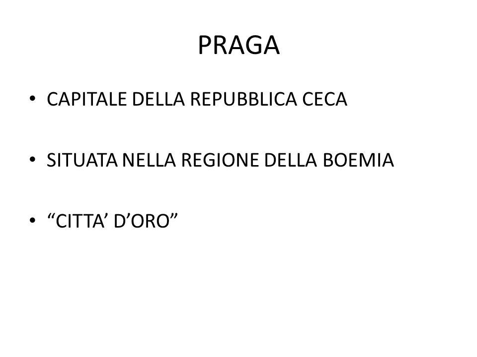 """PRAGA CAPITALE DELLA REPUBBLICA CECA SITUATA NELLA REGIONE DELLA BOEMIA """"CITTA' D'ORO"""""""