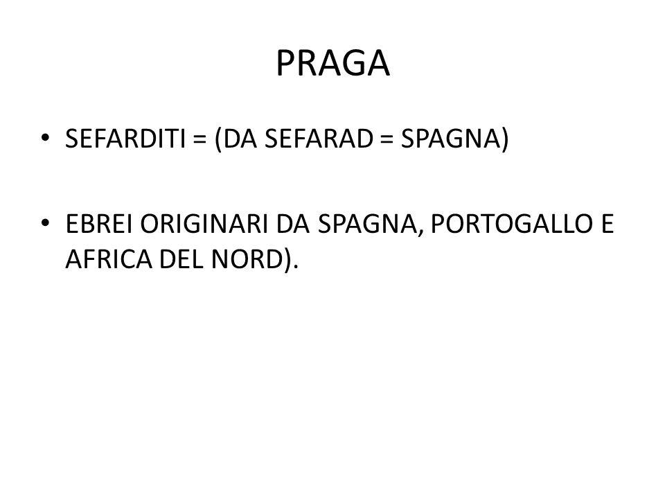 PRAGA SEFARDITI = (DA SEFARAD = SPAGNA) EBREI ORIGINARI DA SPAGNA, PORTOGALLO E AFRICA DEL NORD).