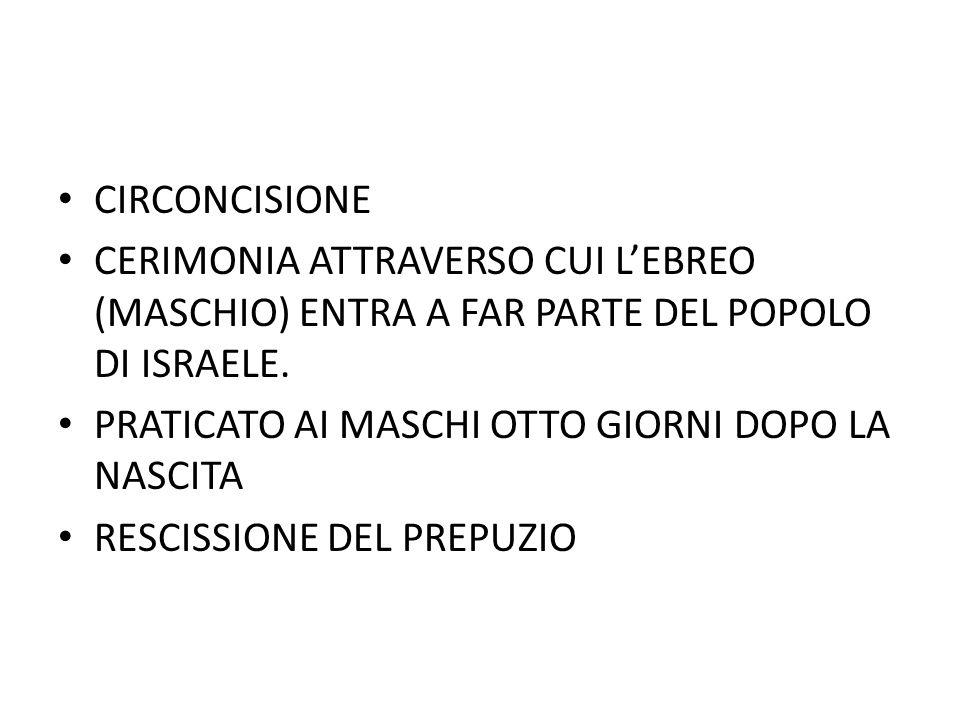 CIRCONCISIONE CERIMONIA ATTRAVERSO CUI L'EBREO (MASCHIO) ENTRA A FAR PARTE DEL POPOLO DI ISRAELE. PRATICATO AI MASCHI OTTO GIORNI DOPO LA NASCITA RESC