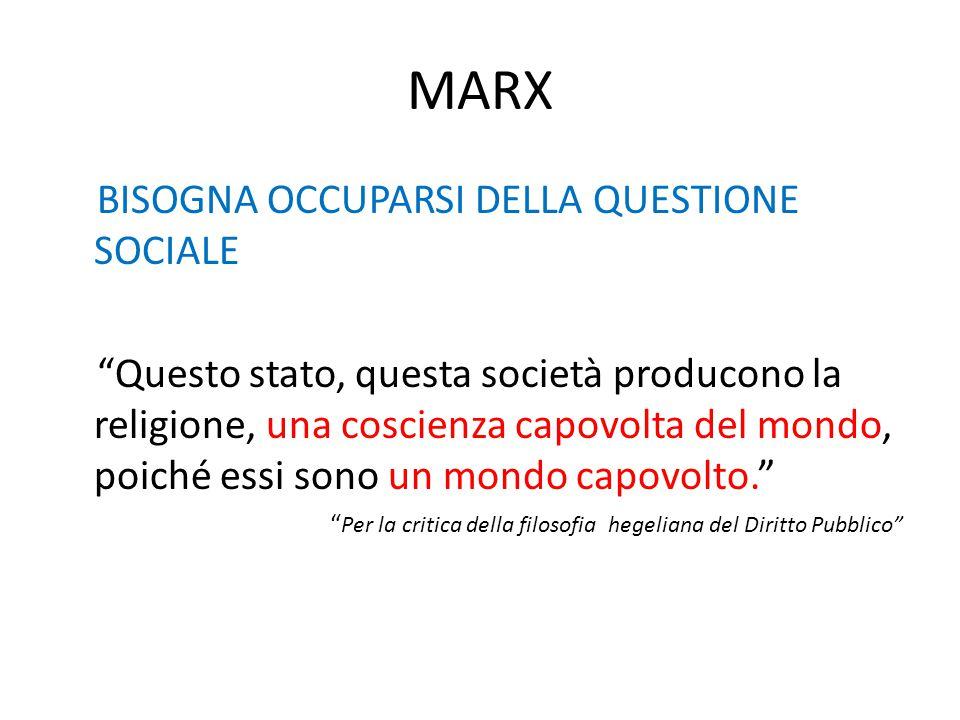 """MARX BISOGNA OCCUPARSI DELLA QUESTIONE SOCIALE """"Questo stato, questa società producono la religione, una coscienza capovolta del mondo, poiché essi so"""