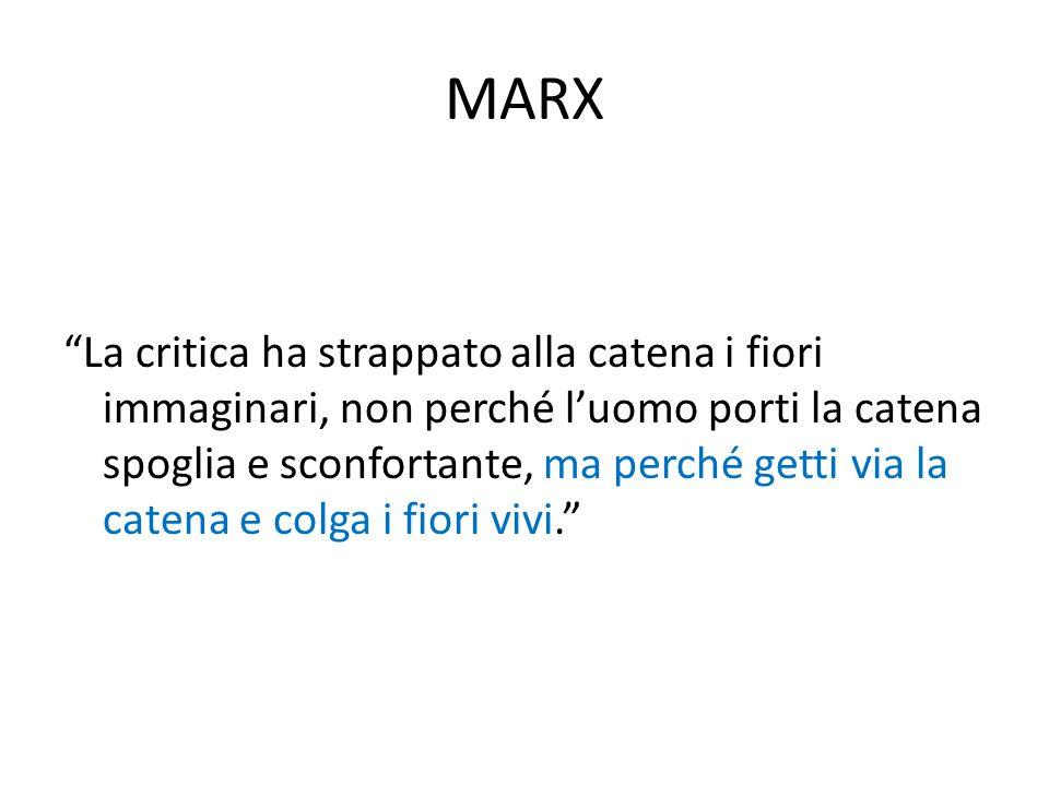 """MARX """"La critica ha strappato alla catena i fiori immaginari, non perché l'uomo porti la catena spoglia e sconfortante, ma perché getti via la catena"""