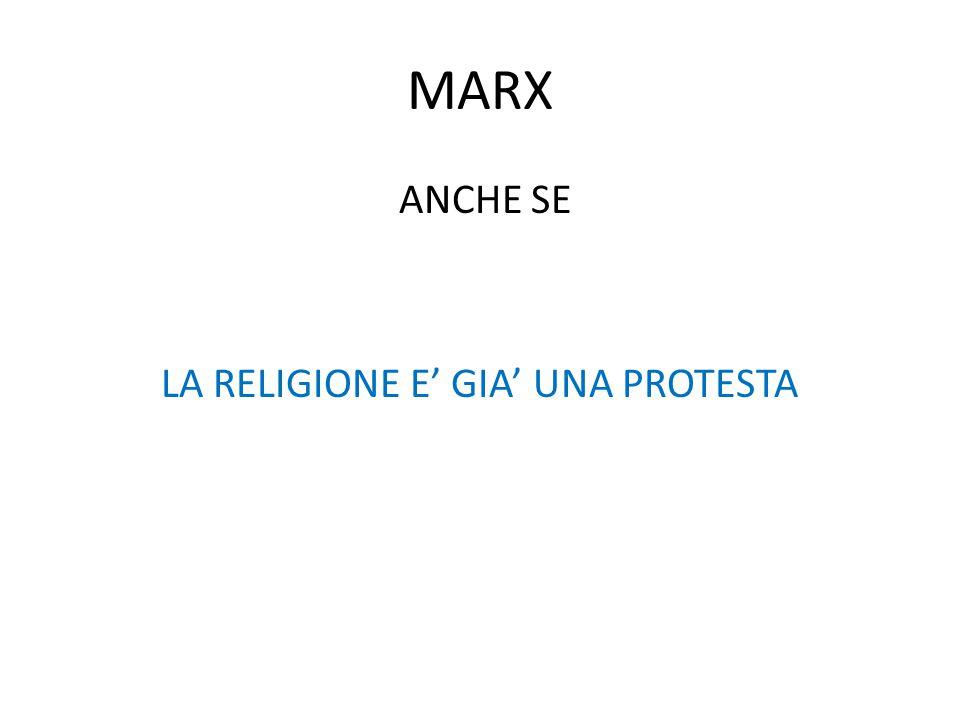 MARX ANCHE SE LA RELIGIONE E' GIA' UNA PROTESTA