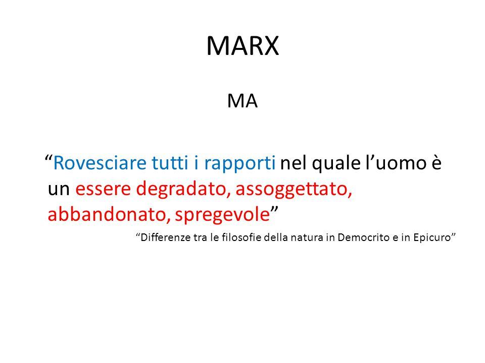 """MARX MA """"Rovesciare tutti i rapporti nel quale l'uomo è un essere degradato, assoggettato, abbandonato, spregevole"""" """"Differenze tra le filosofie della"""