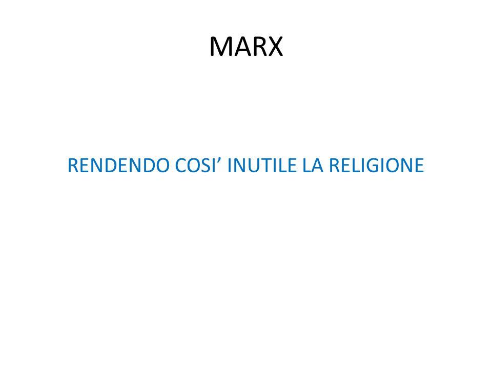 MARX RENDENDO COSI' INUTILE LA RELIGIONE