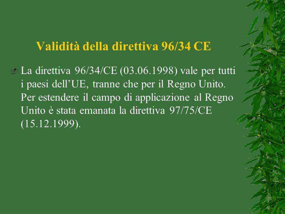 Validità della direttiva 96/34 CE  La direttiva 96/34/CE (03.06.1998) vale per tutti i paesi dell'UE, tranne che per il Regno Unito. Per estendere il