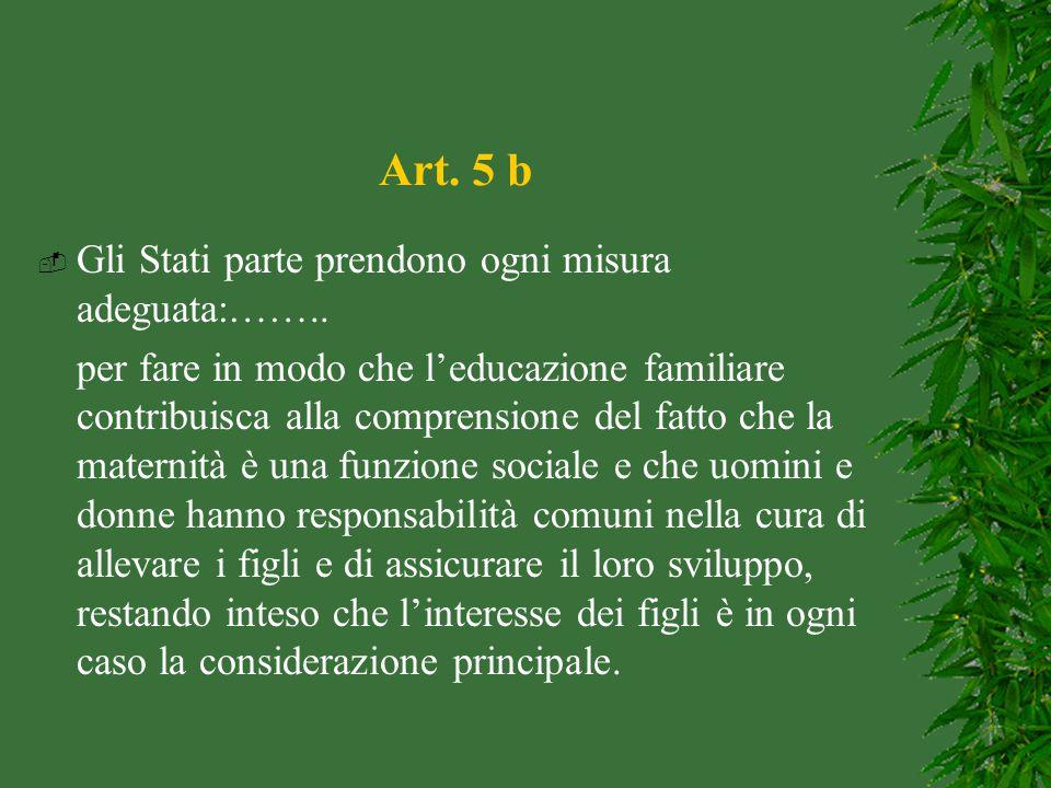 Art. 5 b  Gli Stati parte prendono ogni misura adeguata:…….. per fare in modo che l'educazione familiare contribuisca alla comprensione del fatto che