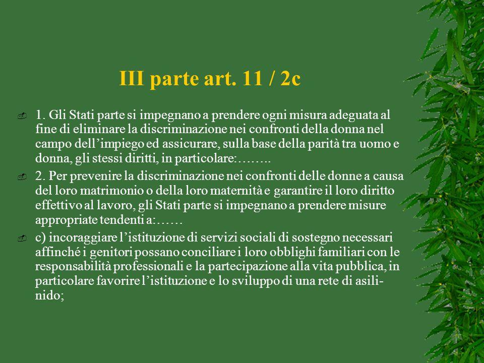 III parte art. 11 / 2c  1. Gli Stati parte si impegnano a prendere ogni misura adeguata al fine di eliminare la discriminazione nei confronti della d