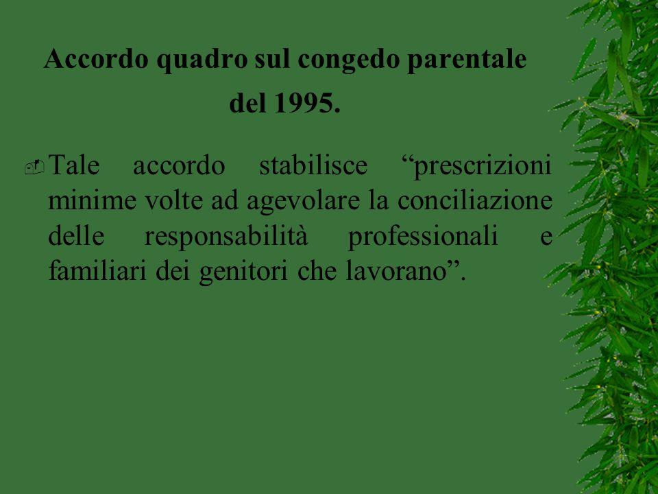"""Accordo quadro sul congedo parentale del 1995.  Tale accordo stabilisce """"prescrizioni minime volte ad agevolare la conciliazione delle responsabilità"""