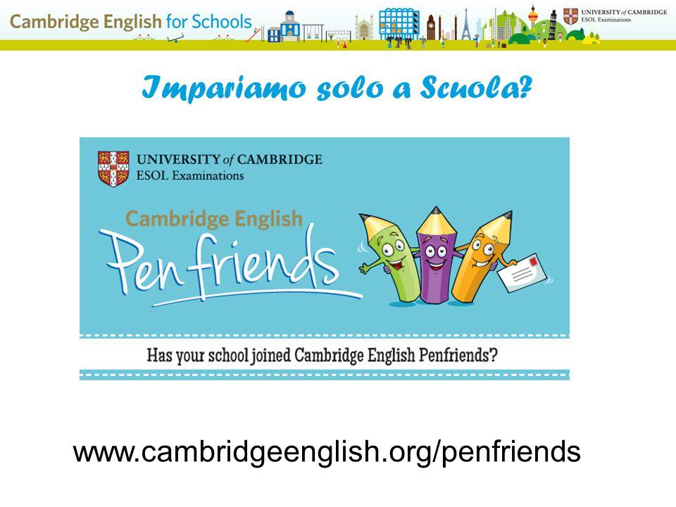 www.cambridgeenglish.org/penfriends Impariamo solo a Scuola?