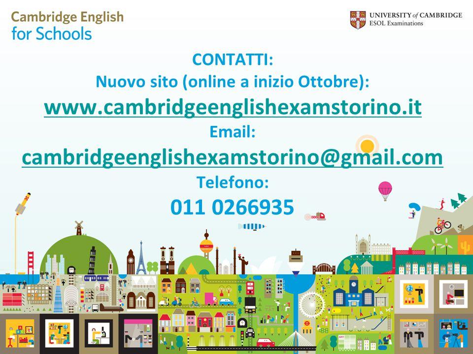CONTATTI: Nuovo sito (online a inizio Ottobre): www.cambridgeenglishexamstorino.it Email: cambridgeenglishexamstorino@gmail.com Telefono: 011 0266935