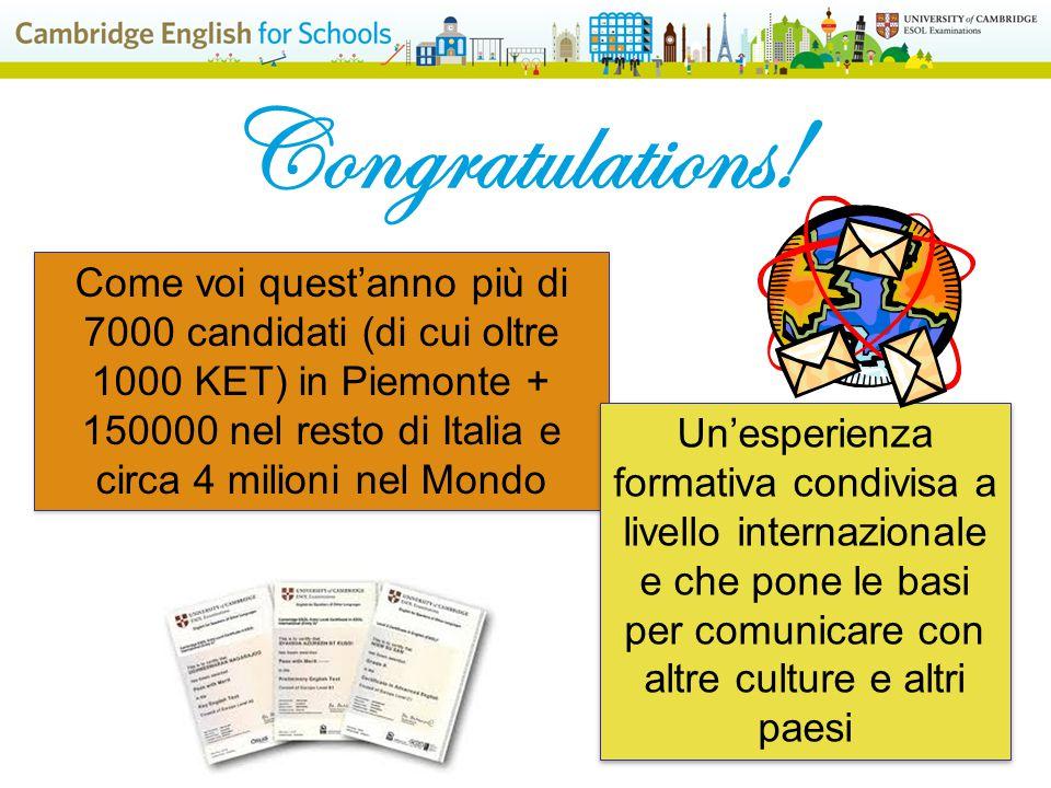 Congratulations! Come voi quest'anno più di 7000 candidati (di cui oltre 1000 KET) in Piemonte + 150000 nel resto di Italia e circa 4 milioni nel Mond