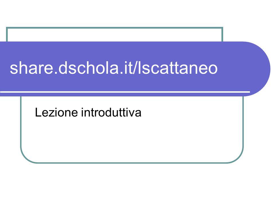 share.dschola.it/lscattaneo Lezione introduttiva