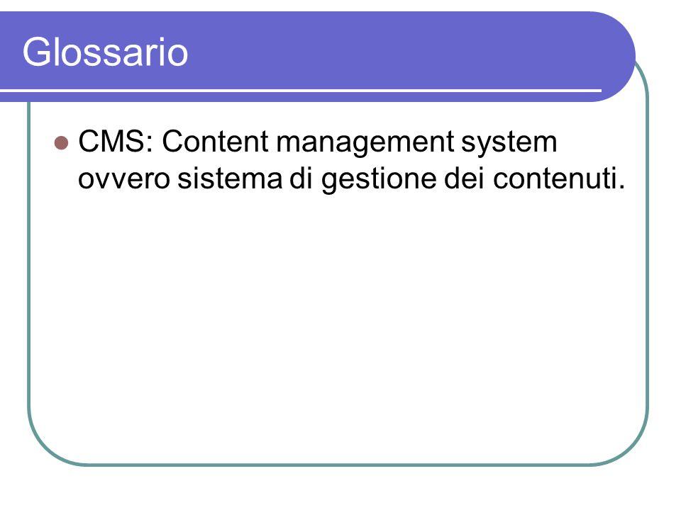 Glossario CMS: Content management system ovvero sistema di gestione dei contenuti.