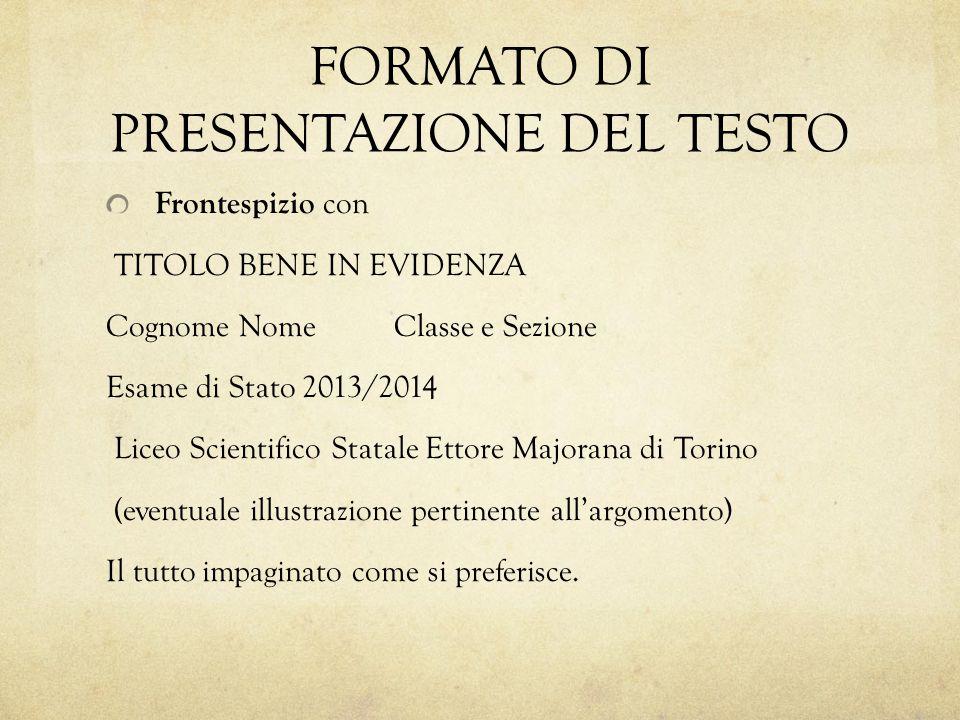 FORMATO DI PRESENTAZIONE DEL TESTO Frontespizio con TITOLO BENE IN EVIDENZA Cognome Nome Classe e Sezione Esame di Stato 2013/2014 Liceo Scientifico S