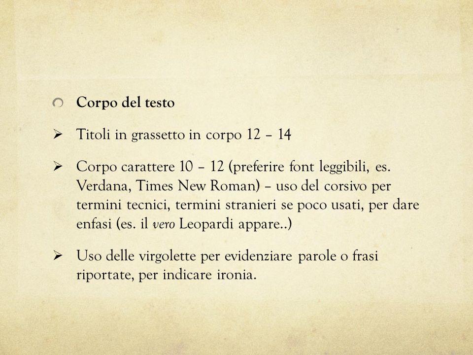 Corpo del testo  Titoli in grassetto in corpo 12 – 14  Corpo carattere 10 – 12 (preferire font leggibili, es. Verdana, Times New Roman) – uso del co