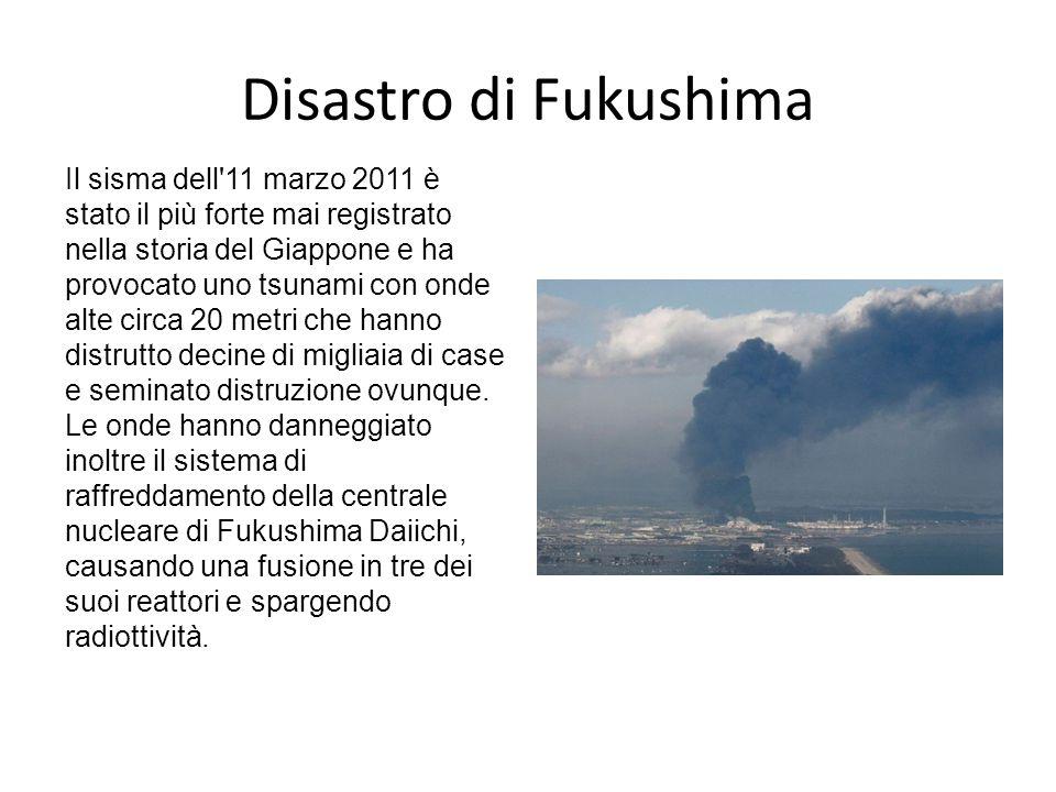 Disastro di Fukushima Il sisma dell'11 marzo 2011 è stato il più forte mai registrato nella storia del Giappone e ha provocato uno tsunami con onde al