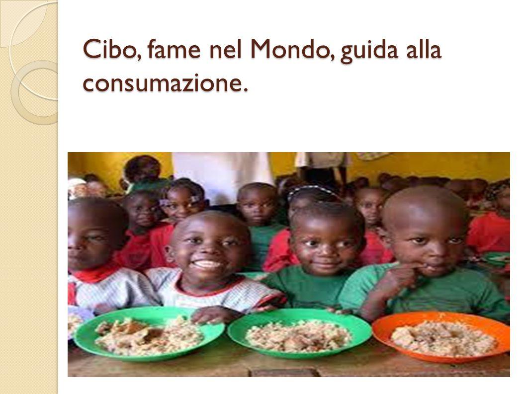 Cibo, fame nel Mondo, guida alla consumazione.