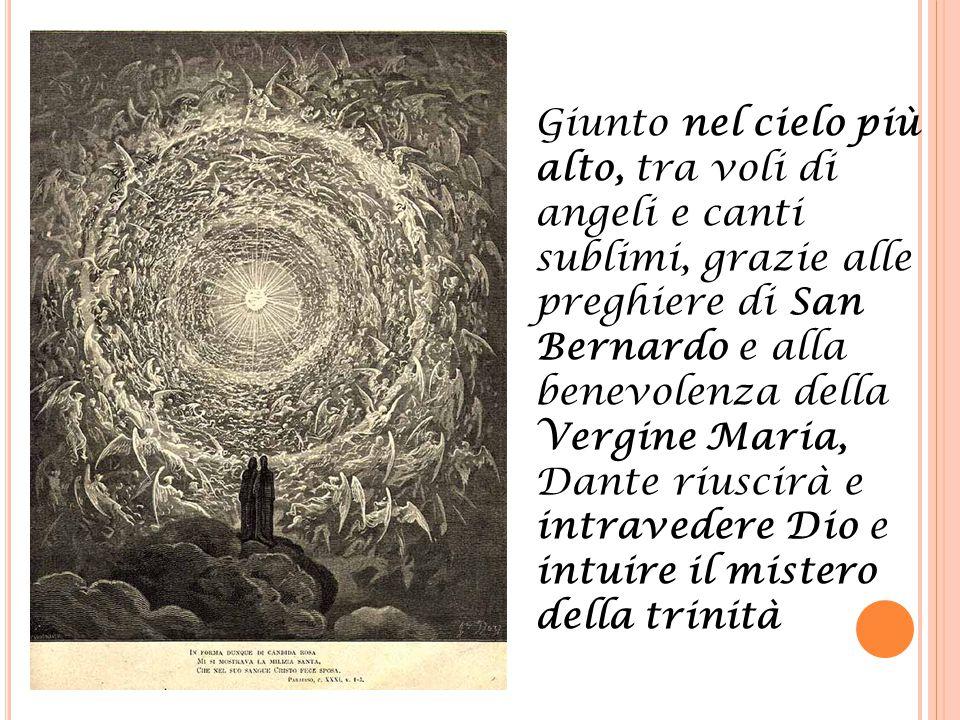 Giunto nel cielo più alto, tra voli di angeli e canti sublimi, grazie alle preghiere di San Bernardo e alla benevolenza della Vergine Maria, Dante riu