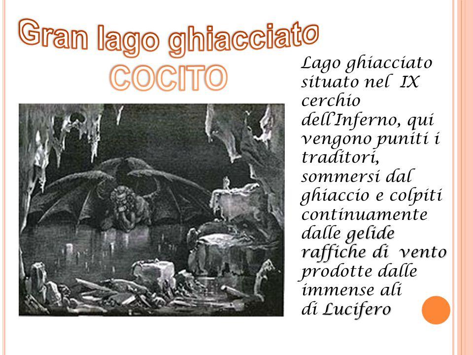 gelide raffiche di vento Lucifero Lago ghiacciato situato nel IX cerchio dell'Inferno, qui vengono puniti i traditori, sommersi dal ghiaccio e colpiti