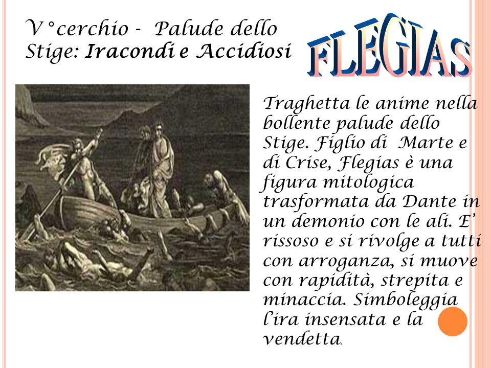 V °cerchio - Palude dello Stige: Iracondi e Accidiosi Traghetta le anime nella bollente palude dello Stige. Figlio di Marte e di Crise, Flegias è una