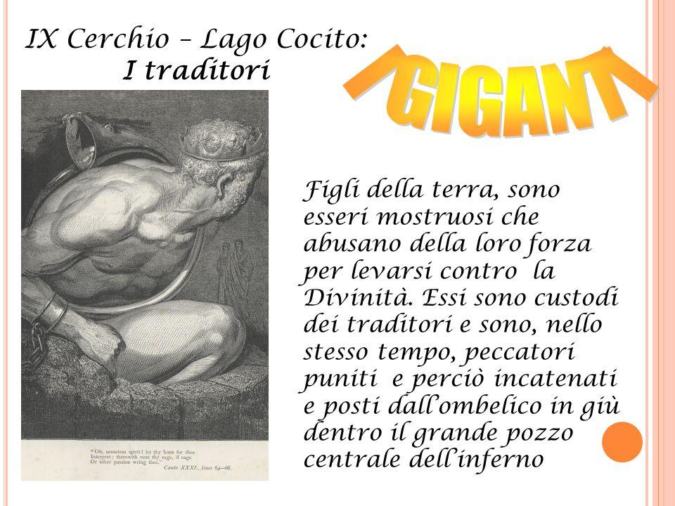 IX Cerchio – Lago Cocito: I traditori Figli della terra, sono esseri mostruosi che abusano della loro forza per levarsi contro la Divinità. Essi sono