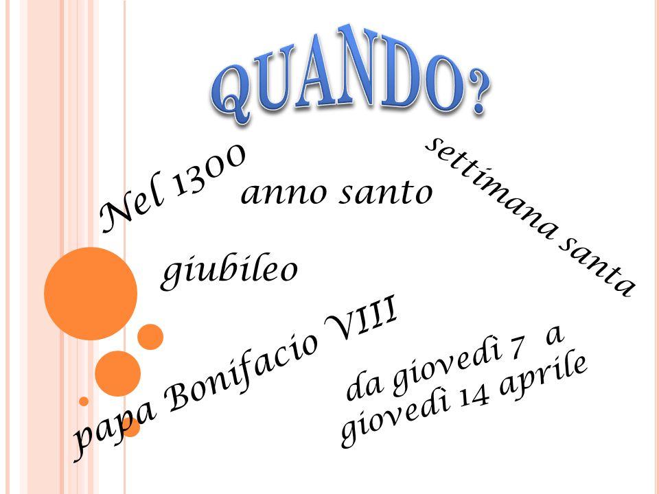 settimana santa da giovedì 7 a giovedì 14 aprile Nel 1300 anno santo giubileo papa Bonifacio VIII