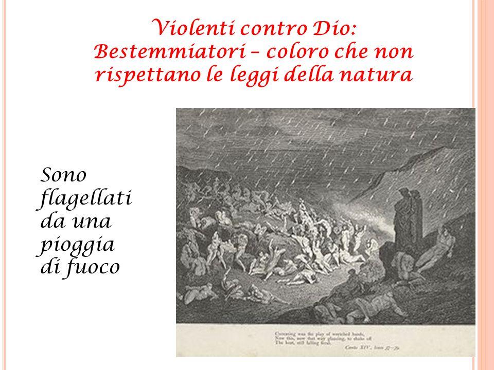 Sono flagellati da una pioggia di fuoco Violenti contro Dio: Bestemmiatori – coloro che non rispettano le leggi della natura