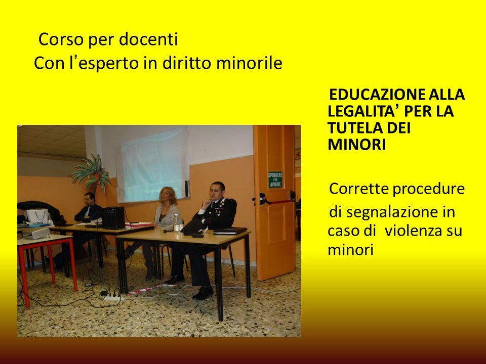 Corso per docenti Con l'esperto in diritto minorile EDUCAZIONE ALLA LEGALITA' PER LA TUTELA DEI MINORI Corrette procedure di segnalazione in caso di violenza su minori