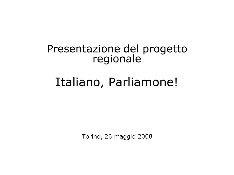 Presentazione del progetto regionale Italiano, Parliamone! Torino, 26 maggio 2008