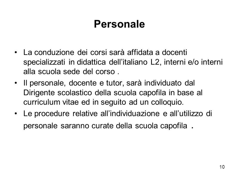 10 Personale La conduzione dei corsi sarà affidata a docenti specializzati in didattica dell'italiano L2, interni e/o interni alla scuola sede del corso.