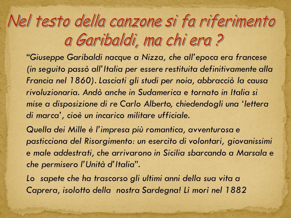 Giuseppe Garibaldi nacque a Nizza, che all'epoca era francese (in seguito passò all'Italia per essere restituita definitivamente alla Francia nel 1860).
