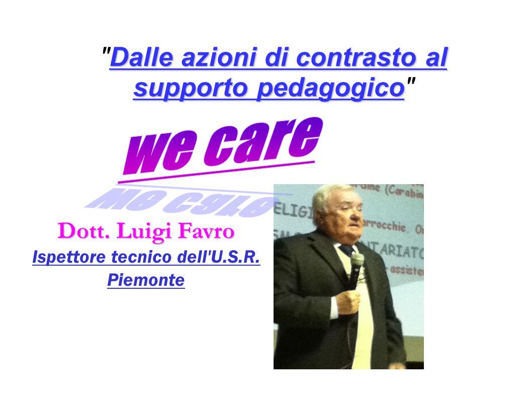 Dott. Luigi Favro Dott. Luigi Favro Ispettore tecnico dell'U.S.R. Piemonte Dalle azioni di contrasto al supporto pedagogico