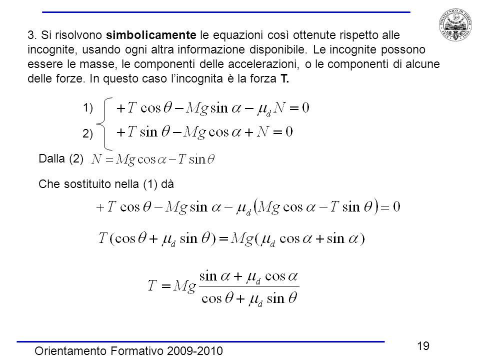 Orientamento Formativo 2009-2010 19 3. Si risolvono simbolicamente le equazioni così ottenute rispetto alle incognite, usando ogni altra informazione
