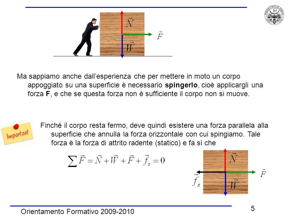 Orientamento Formativo 2009-2010 5 Ma sappiamo anche dall'esperienza che per mettere in moto un corpo appoggiato su una superficie è necessario spinge