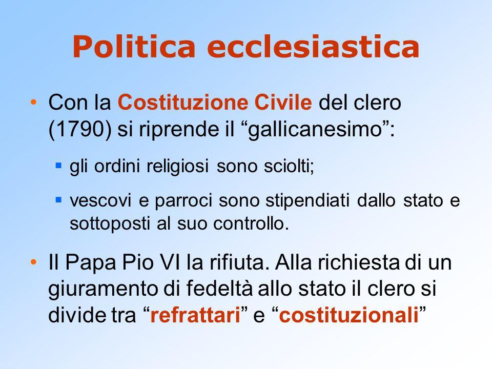 Politica ecclesiastica Con la Costituzione Civile del clero (1790) si riprende il gallicanesimo :  gli ordini religiosi sono sciolti;  vescovi e parroci sono stipendiati dallo stato e sottoposti al suo controllo.