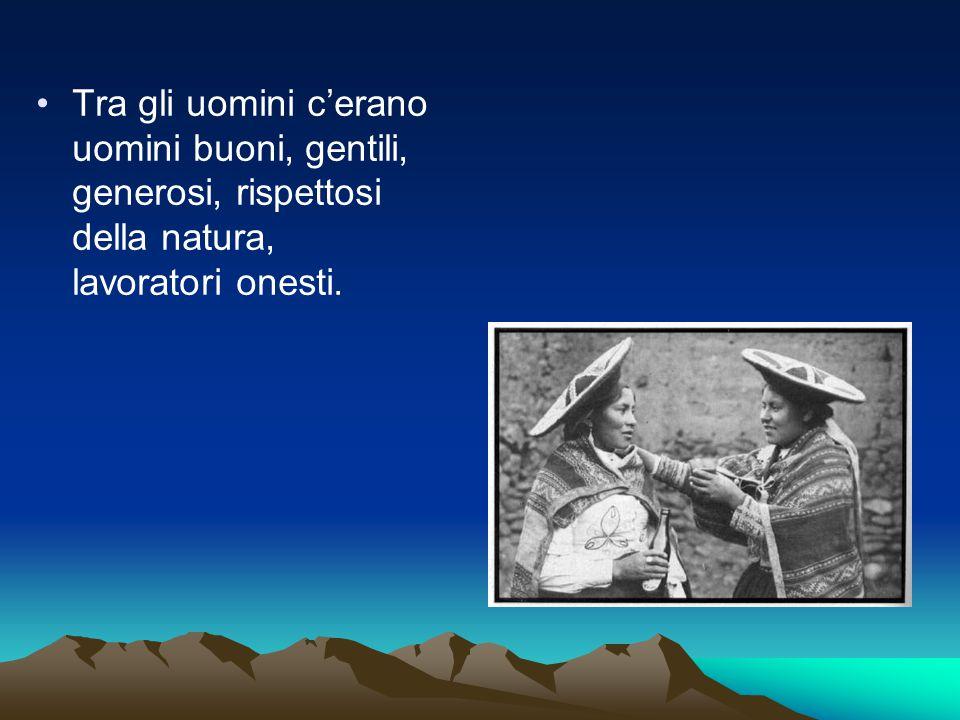 Tra gli uomini c'erano uomini buoni, gentili, generosi, rispettosi della natura, lavoratori onesti.