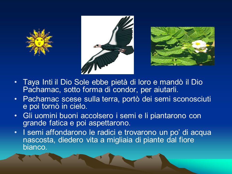 Taya Inti il Dio Sole ebbe pietà di loro e mandò il Dio Pachamac, sotto forma di condor, per aiutarli.