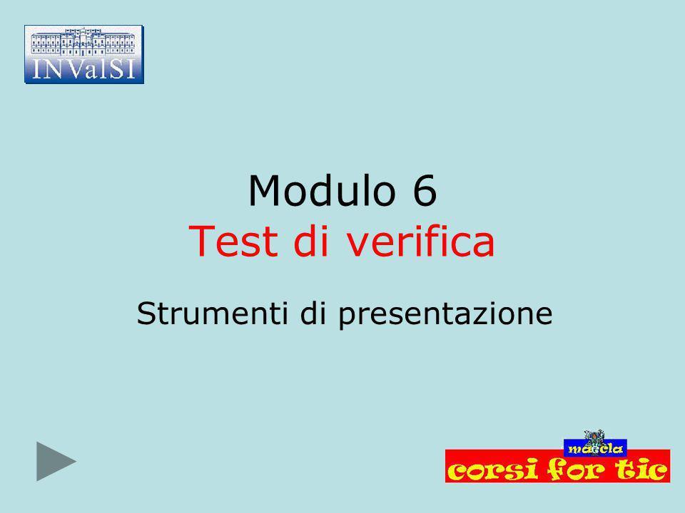 Modulo 6 Test di verifica Strumenti di presentazione