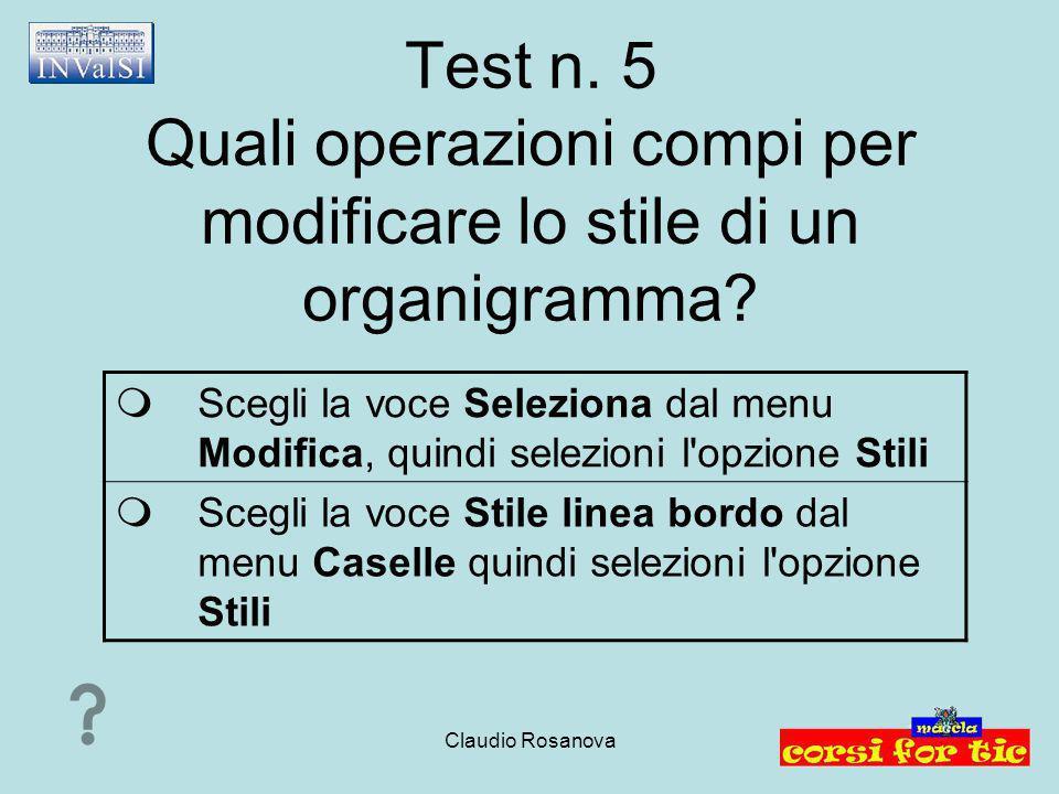 Claudio Rosanova Test n. 5 Quali operazioni compi per modificare lo stile di un organigramma?  Scegli la voce Seleziona dal menu Modifica, quindi sel