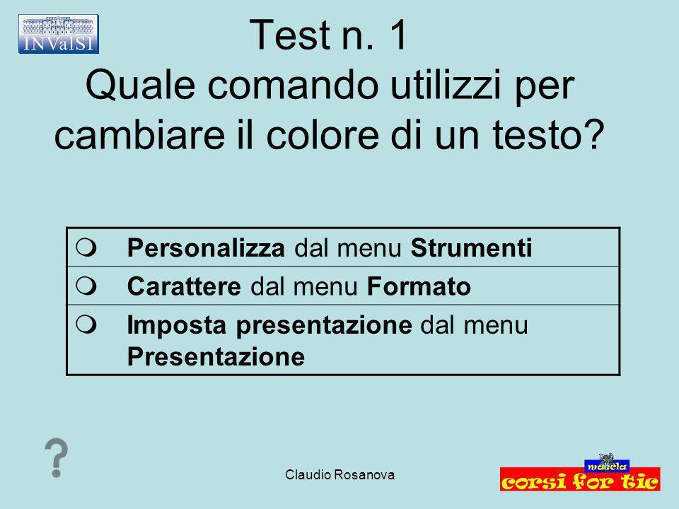 Claudio Rosanova Test n.1 Quale comando utilizzi per cambiare il colore di un testo.