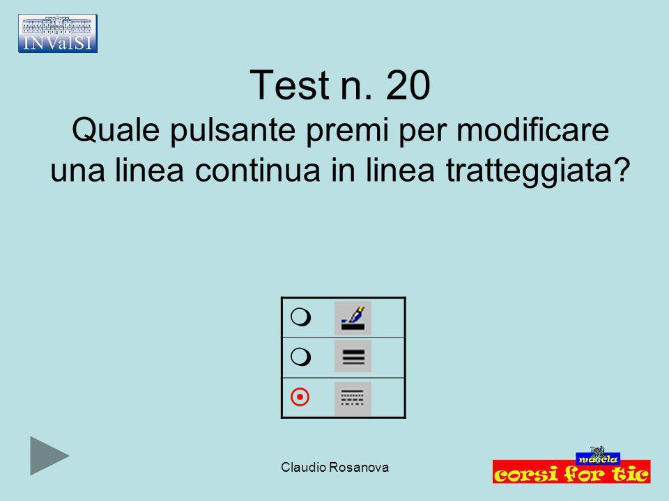 Claudio Rosanova Test n. 20 Quale pulsante premi per modificare una linea continua in linea tratteggiata?   