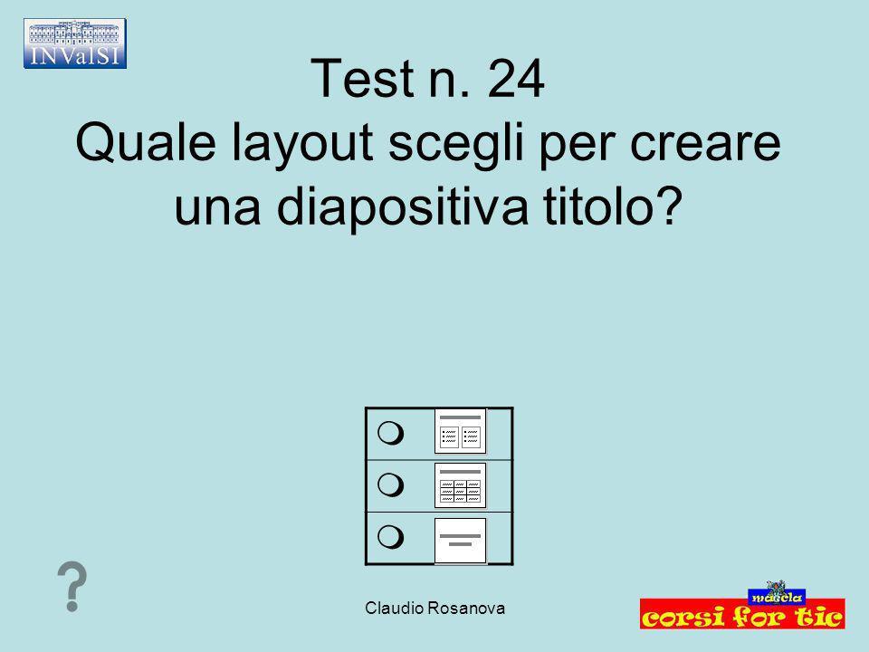 Claudio Rosanova Test n. 24 Quale layout scegli per creare una diapositiva titolo?   