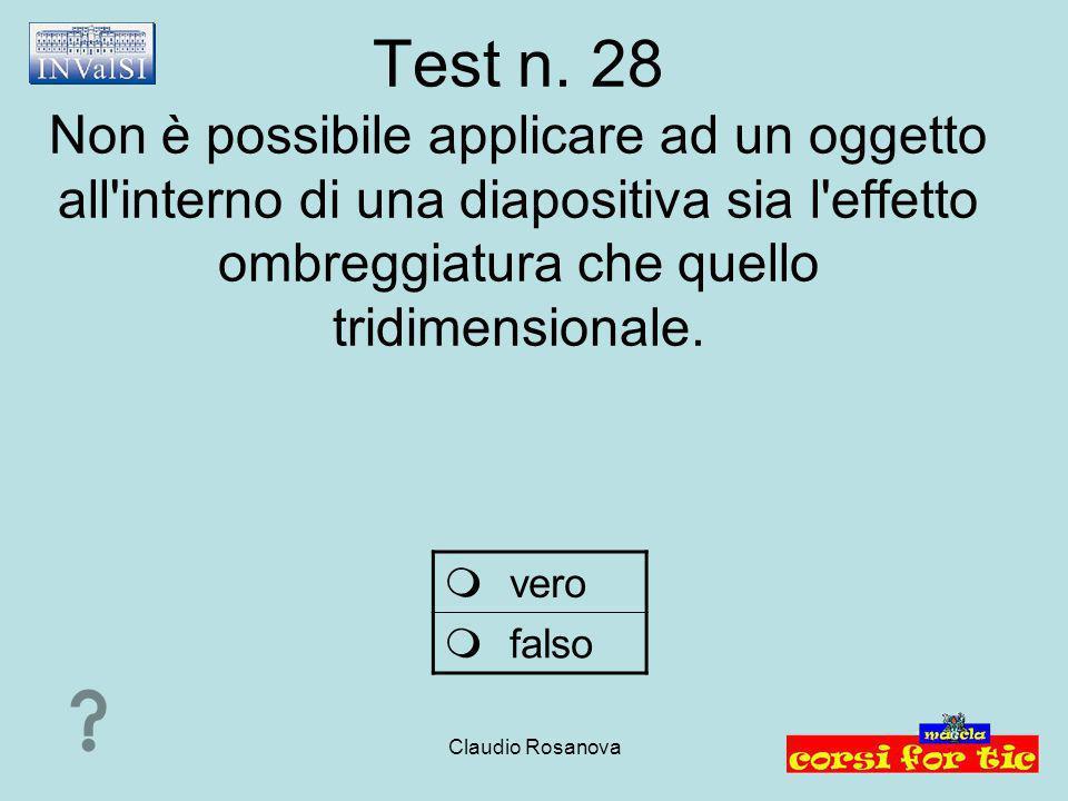 Claudio Rosanova Test n. 28 Non è possibile applicare ad un oggetto all'interno di una diapositiva sia l'effetto ombreggiatura che quello tridimension