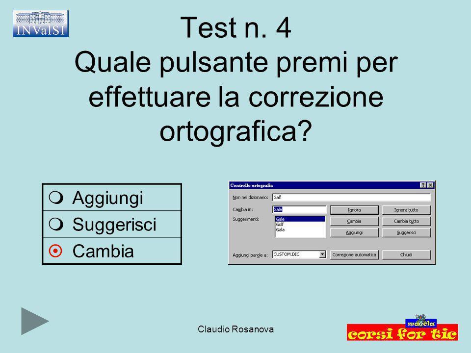 Claudio Rosanova Test n. 4 Quale pulsante premi per effettuare la correzione ortografica?  Aggiungi  Suggerisci  Cambia
