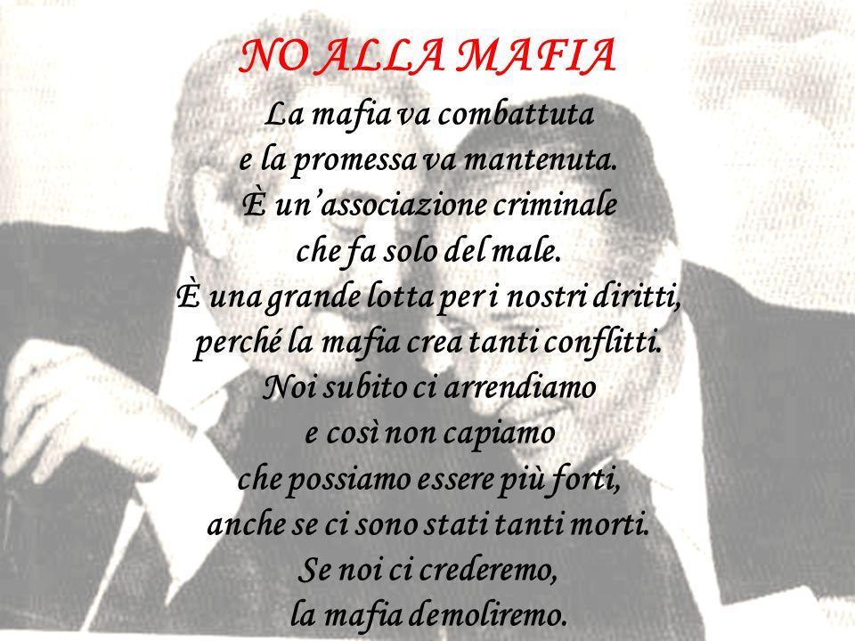 NO ALLA MAFIA La mafia va combattuta e la promessa va mantenuta. È un'associazione criminale che fa solo del male. È una grande lotta per i nostri dir