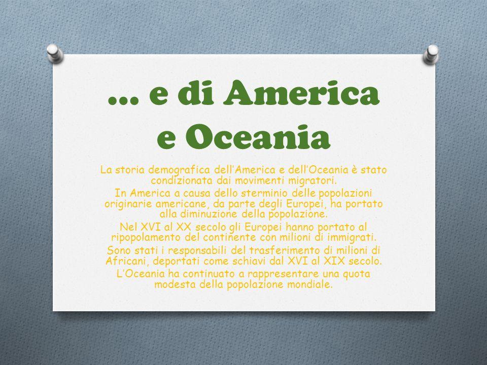 … e di America e Oceania La storia demografica dell'America e dell'Oceania è stato condizionata dai movimenti migratori. In America a causa dello ster