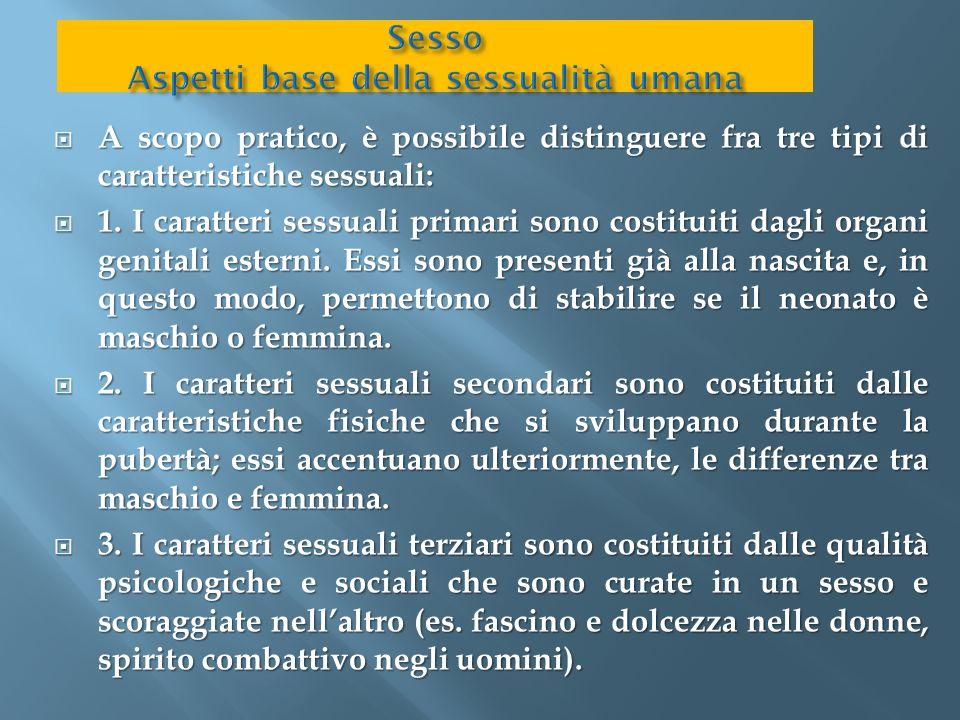  A scopo pratico, è possibile distinguere fra tre tipi di caratteristiche sessuali:  1. I caratteri sessuali primari sono costituiti dagli organi ge
