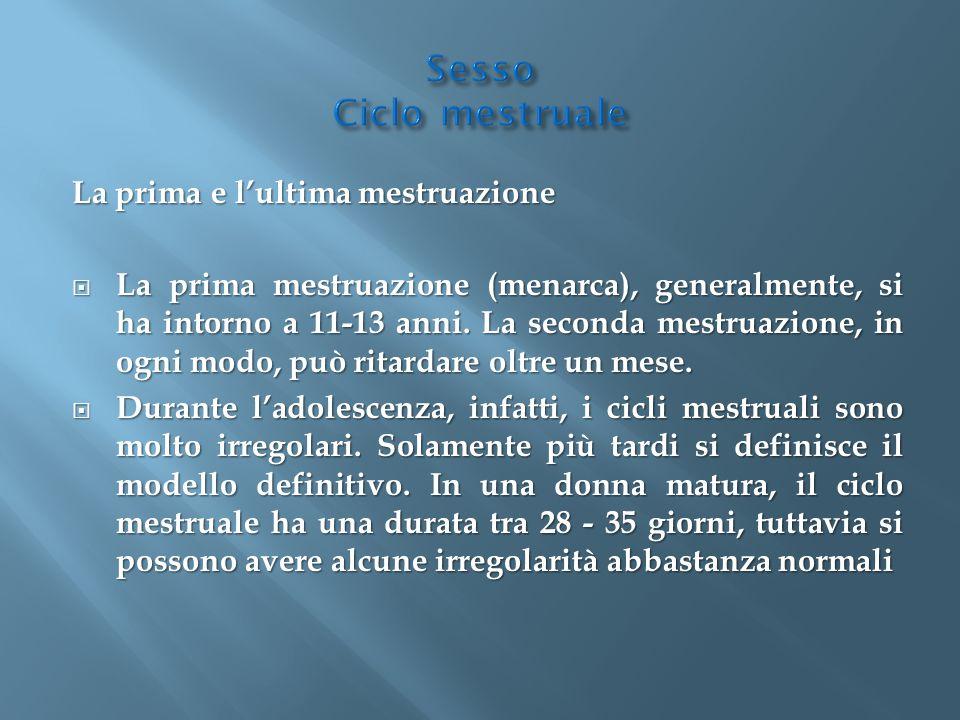 La prima e l'ultima mestruazione  La prima mestruazione (menarca), generalmente, si ha intorno a 11-13 anni. La seconda mestruazione, in ogni modo, p